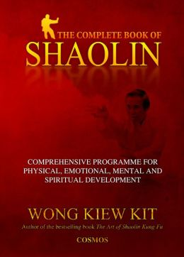 The Complete Book of Shaolin: Comprehensive Program for Physical, Emotional, Mental and Spiritual Development