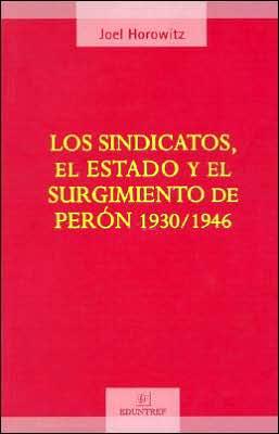 Los Sindicatos, El Estado Y El Surgimiento de Peron 1930-1946