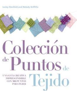 Coleccion de Puntos de Tejido: Una Guia Creativa Imprescindible Con 300 Puntos Para Tejer