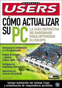 Como actualizar su PC: La guia definitiva de hardware para optimizar su equipo (Manuales Users Series)