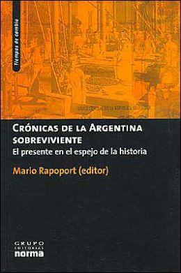 Cronicas de la Argentina Sobreviviente: El Presente En El Espejo de la Historia
