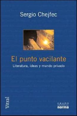 El Punto Vacilante: Literatura, Ideas Y Mundo Privado