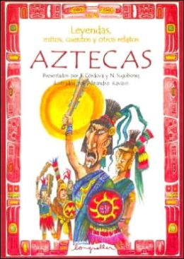 Leyendas, Mitos, Cuentos Y Otros Relatos Aztecas