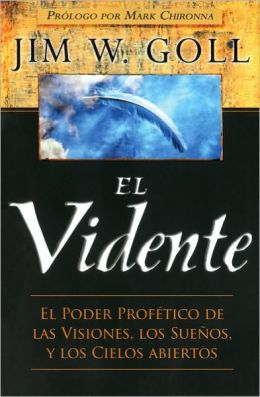El vidente (The Seer: The Prophetic Power of Visions, Dreams, and Open Heavens)