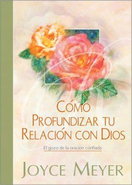 Como Profundizar tu Relacion con Dios: El gozo de la oracion confiada