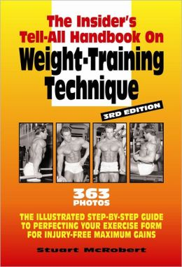 The Insider's Tell-All on Weight-Training Technique, Revised 3rd Ed