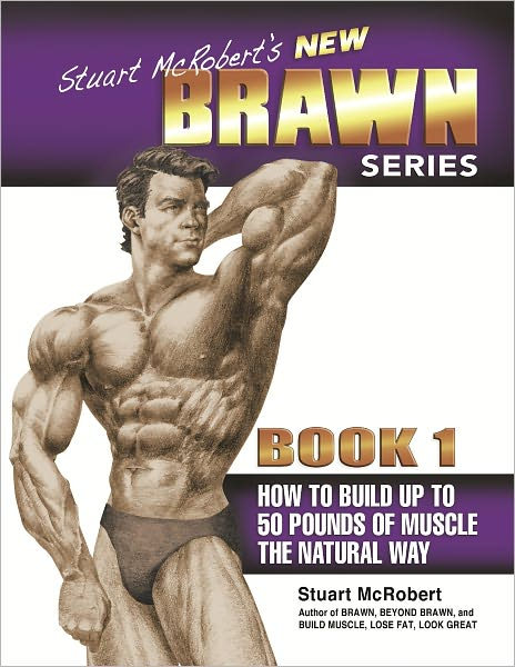 Stuart McRobert's New BRAWN Series: How to Build up to 50 Pounds of Muscle the Natural Way
