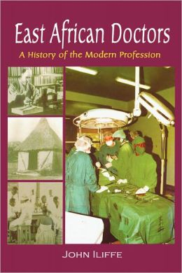 East African Doctors. A History Of The Modern Profession