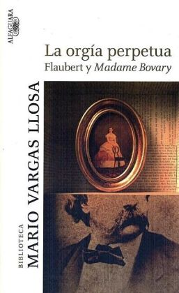 La orgia perpetua: Flaubert y Madame Bovary (The Perpetual Orgy: Flaubert and Madame Bovary)