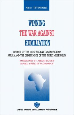 Winning the War Against Humiliation Report of the Independent Commission on Africa and the Challenges of the Third Millennium