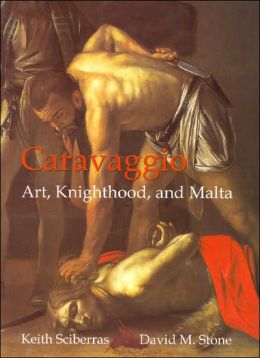 Caravaggio: Art, Knighthood, and Malta